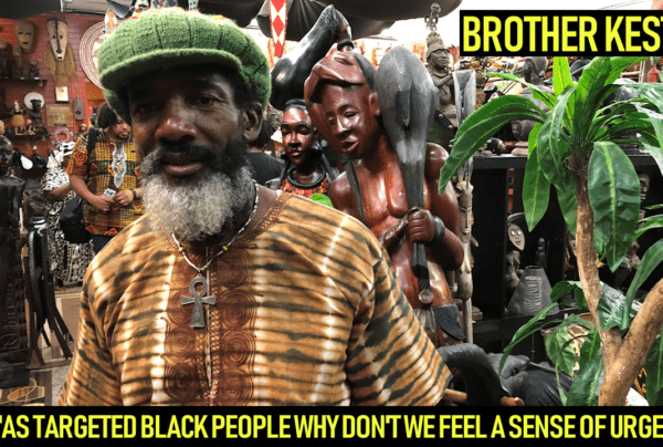 AS TARGETED BLACK PEOPLE WHY DON'T WE FEEL A SENSE OF URGENCY? – BROTHER KESTON