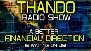 A BETTER FINANCIAL DIRECTION IS WAITING ON US! - THE THANDO RADIO SHOW