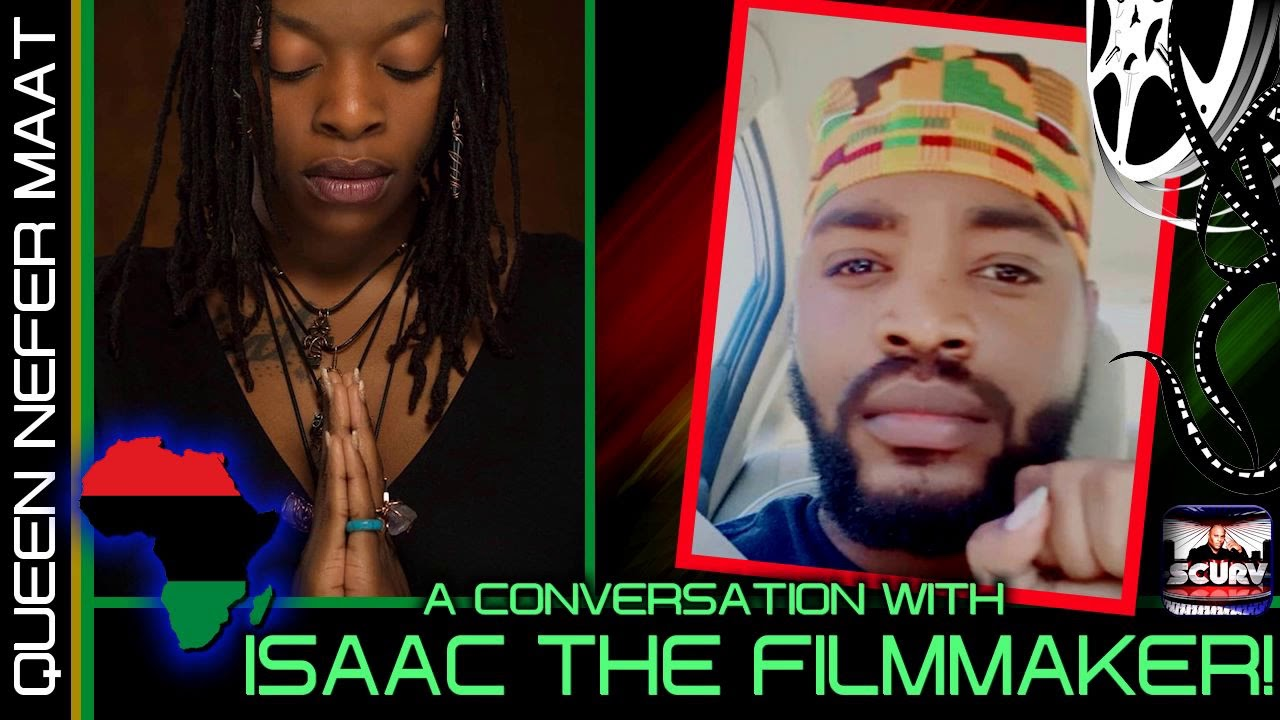 A CONVERSATION WITH ISAAC THE FILMMAKER! - Queen Nefer Maat On The LanceScurv Show
