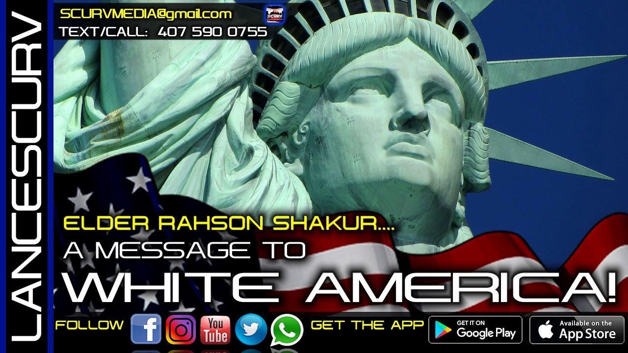 A MESSAGE TO WHITE AMERICA! - ELDER RAHSON SHAKUR/The LanceScurv Show