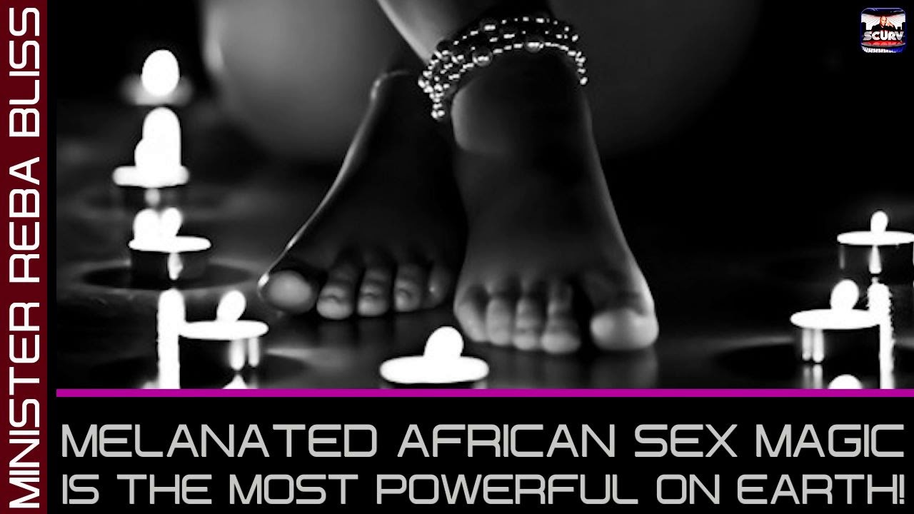 AFRICAN MELANATED S*X MAGIC IS THE MOST POWERFUL ON THE PLANET! - MINISTERBLISS/The LanceScurv Show