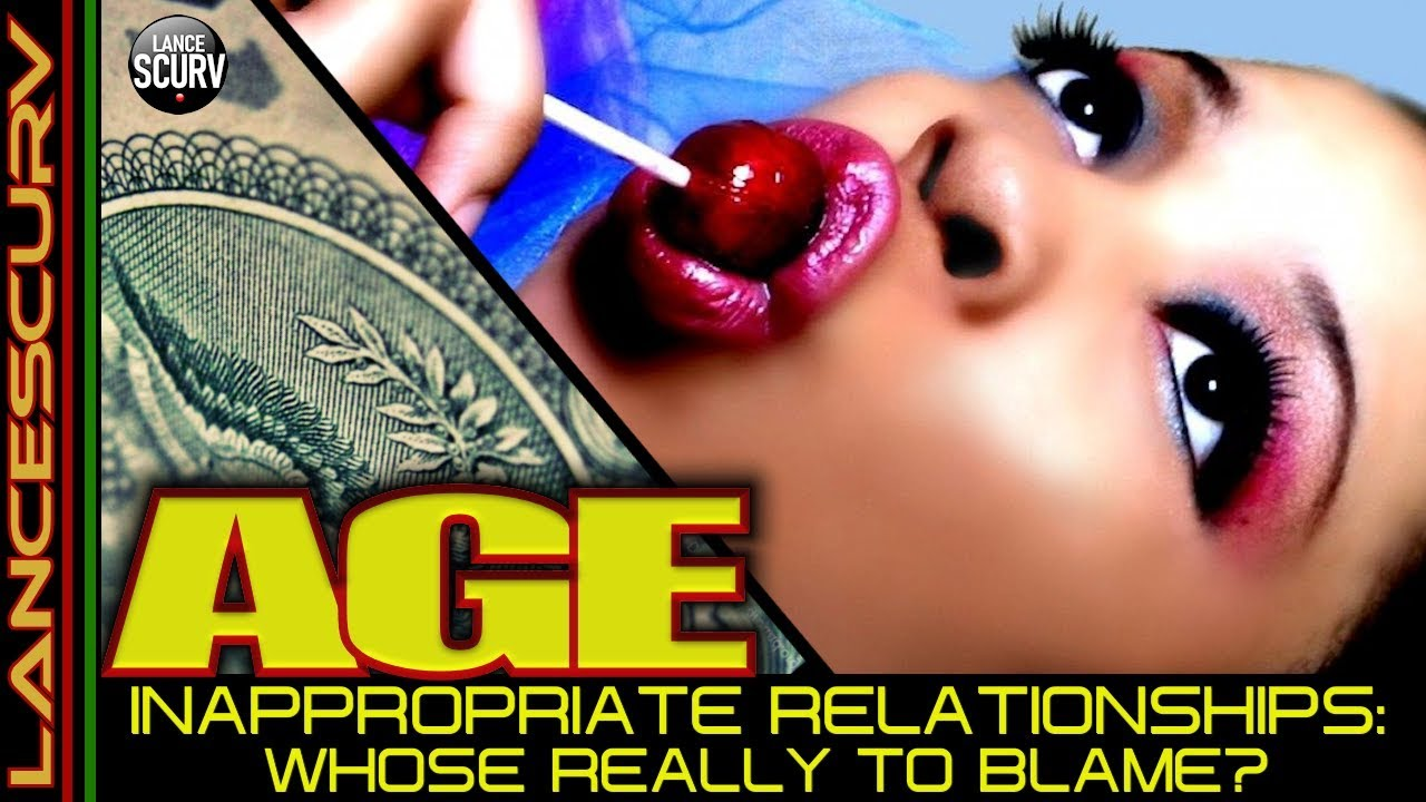 AGE INAPPROPRIATE RELATIONSHIPS: WHOSE REALLY TO BLAME? - The LanceScurv Show