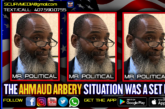 THE AHMAUD ARBERY SITUATION WAS A SET UP! – MR. POLITICAL