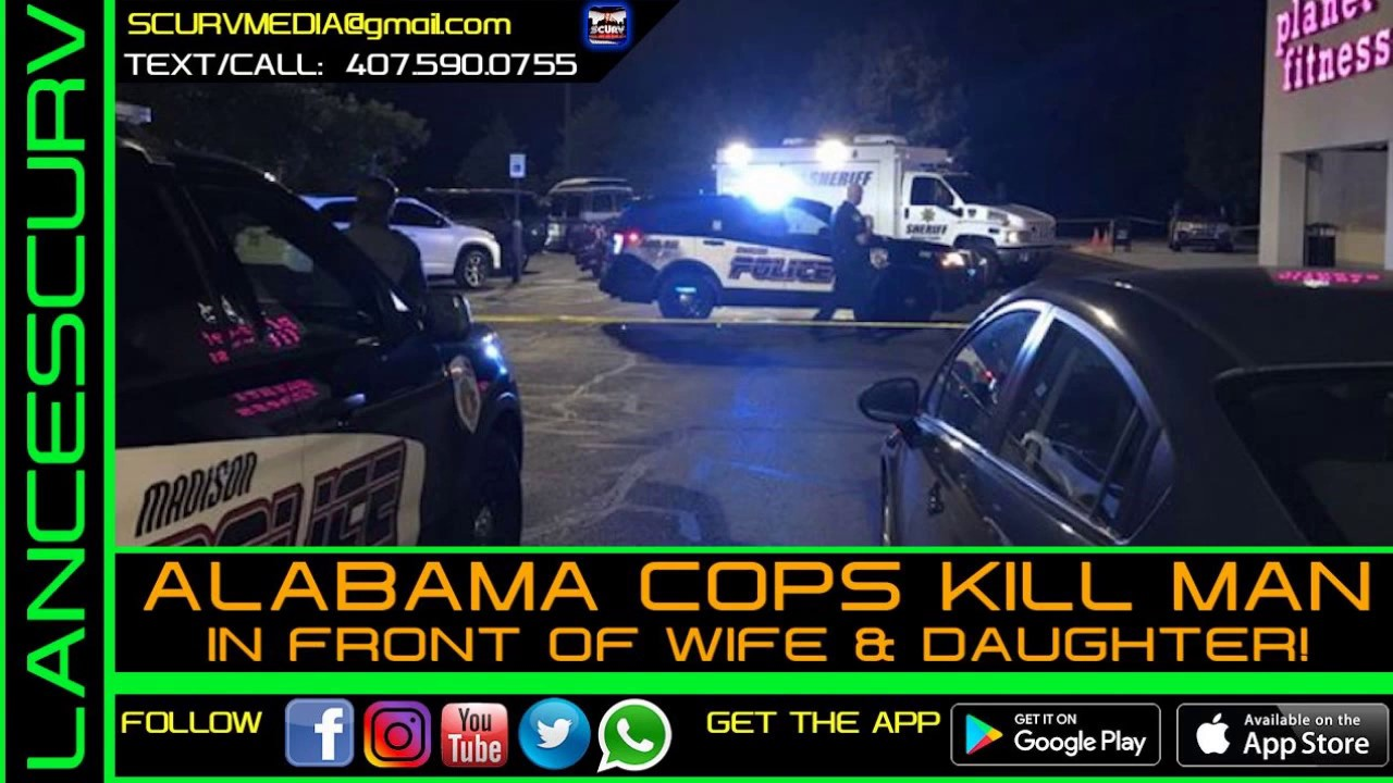 ALABAMA COPS KILL MAN IN FRONT OF WIFE & DAUGHTER! - The LanceScurv Show