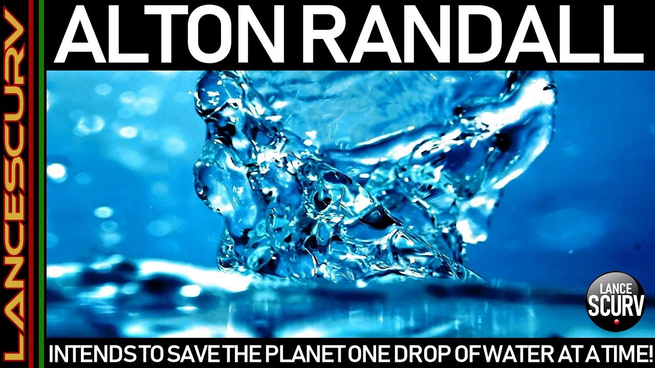 ALTON RANDALL INTENDS TO SAVE THE PLANET ONE DROP OF WATER AT A TIME! - The LanceScurv Show