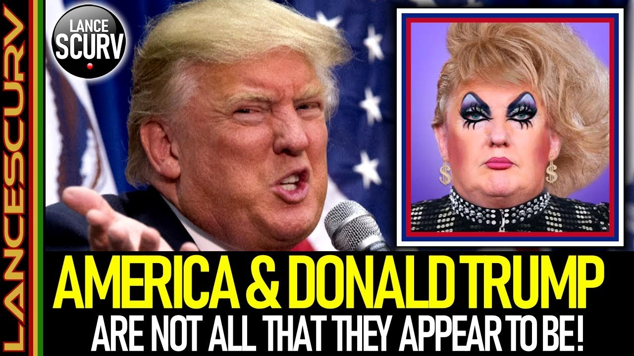 AMERICA & DONALD TRUMP ARE NOT ALL THAT THEY APPEAR TO BE! - The LanceScurv Show