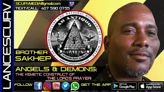 ANGELS & DEMONS: THE KEMETIC CONSTRUCT OF THE LORD'S PRAYER! - THE LANCESCURV SHOW