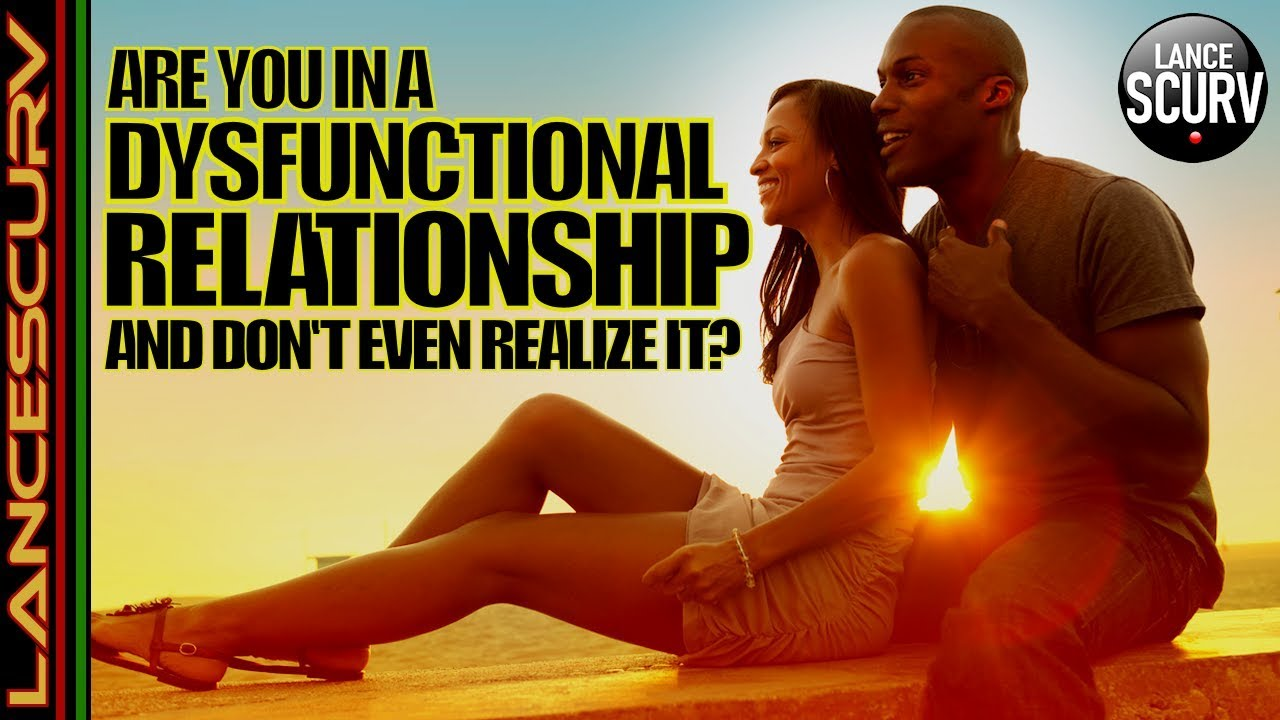 ARE YOU IN A DYSFUNCTIONAL RELATIONSHIP & DON'T EVEN REALIZE IT? - The LanceScurv Show