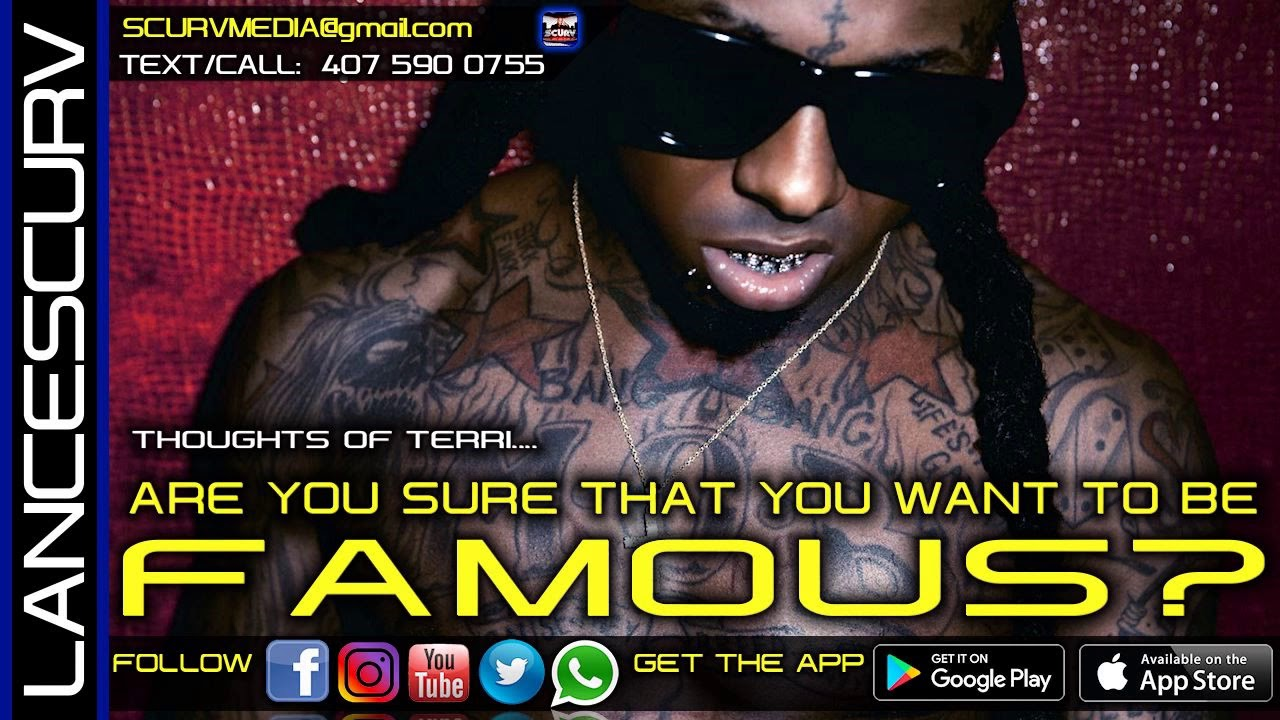 ARE YOU SURE THAT YOU WANT TO BE FAMOUS? - THOUGHTS OF TERRI/The LanceScurv Show