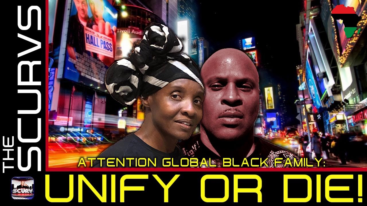 ATTENTION GLOBAL BLACK FAMILY: UNIFY OR DIE! - THE SCURVS