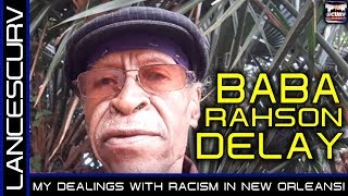 BABA RAHSON DELAY: MY DEALINGS WITH RACISM IN NEW ORLEANS LOUISIANA!