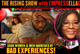 GOOD WOMEN & MEN HARDENED BY BAD EXPERIENCES!