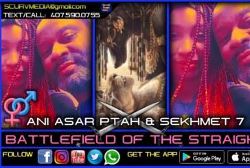 BATTLEFIELD OF THE STRAIGHT! – ANI ASAR PTAH & SEKHMET 7