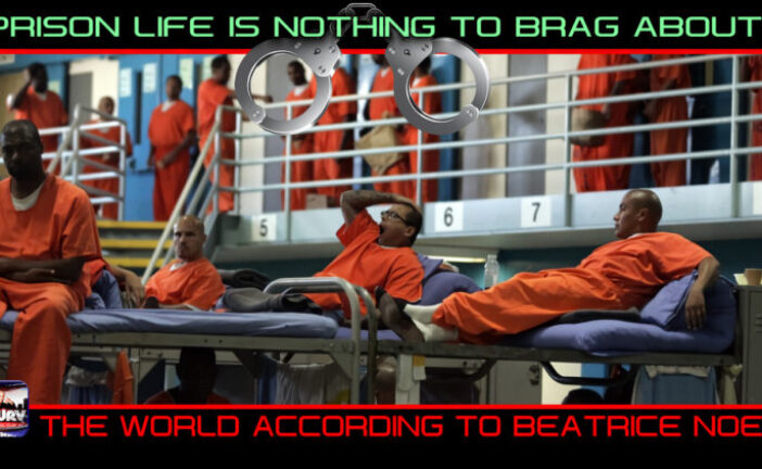 PRISON LIFE IS NOTHING TO BRAG ABOUT: DON'T LET THE MEDIA FOOL YOU!