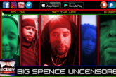 BIG SPENCE UNCENSORED!