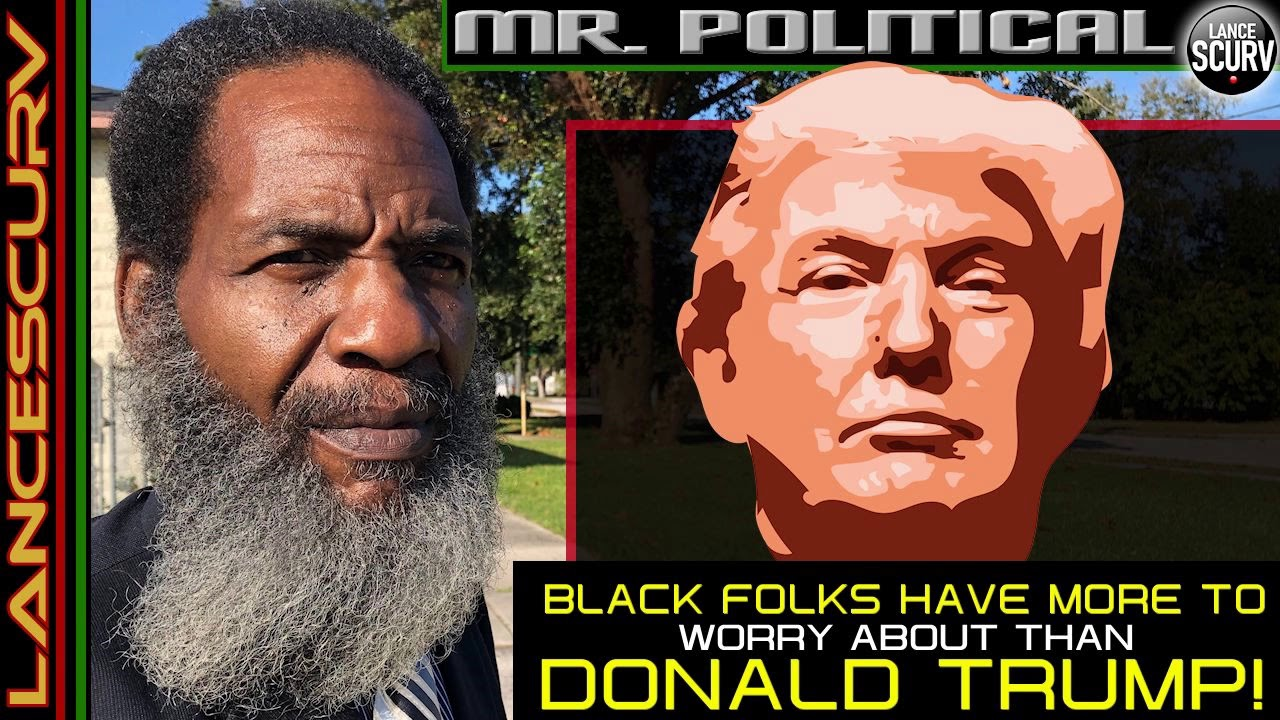 BLACK FOLKS HAVE MORE TO WORRY ABOUT THAN DONALD TRUMP! - The LanceScurv Show