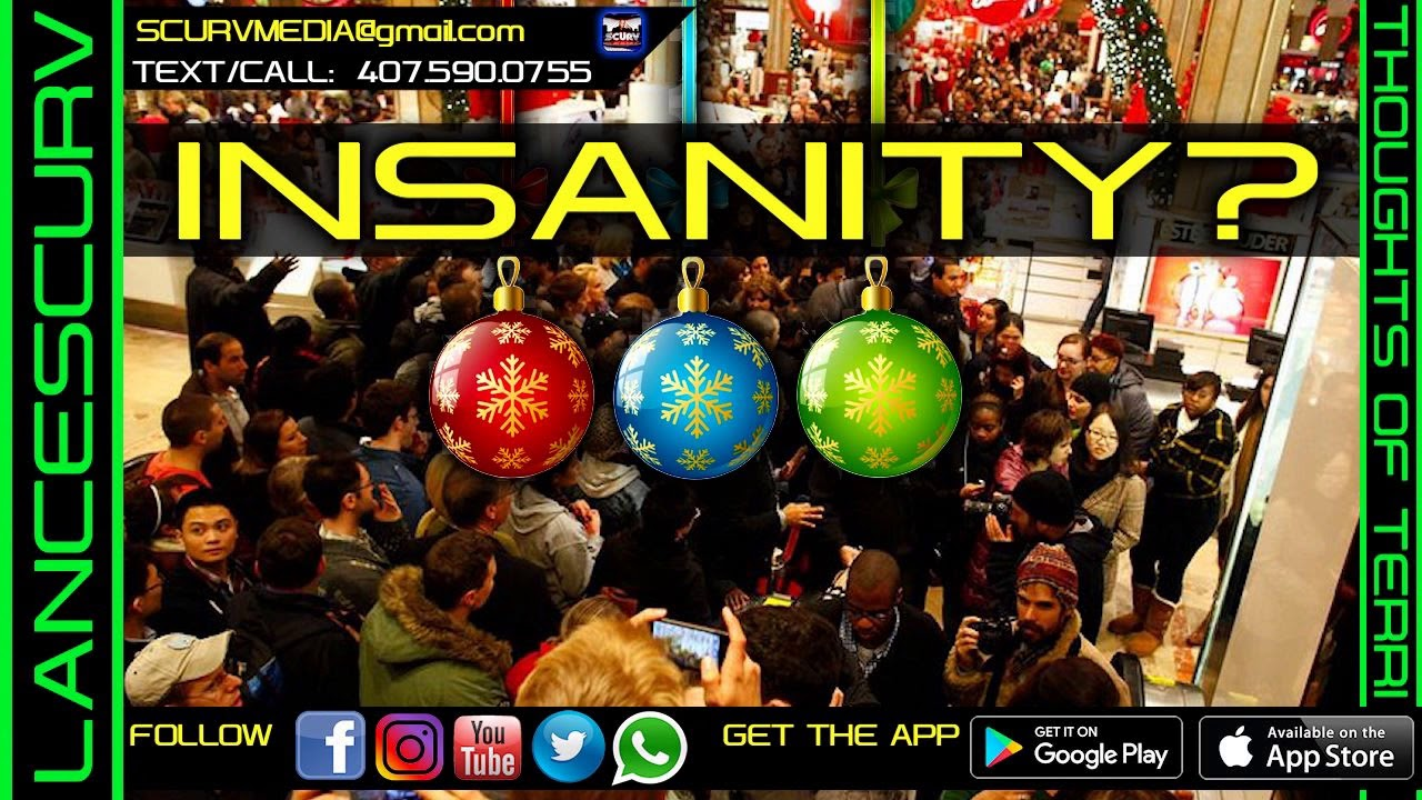 BLACK FRIDAY PLUS THE CHRISTMAS HOLIDAYS EQUAL INSANITY! - THOUGHTS OF TERRI/THE LANCESCURV SHOW