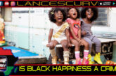 IS BLACK HAPPINESS A CRIME?