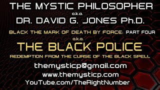 BLACK MARK OF DEATH BY FORCE A.K.A. THE BLACK POLICE! PART FOUR - THE MYSTIC PHILOSOPHER