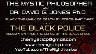 BLACK MARK OF DEATH BY FORCE A.K.A. THE BLACK POLICE! PART THREE - THE MYSTIC PHILOSOPHER