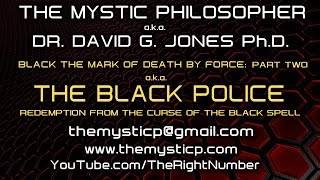 BLACK MARK OF DEATH BY FORCE A.K.A. THE BLACK POLICE! PART TWO - THE MYSTIC PHILOSPHER