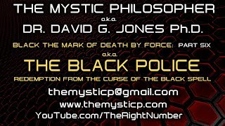 BLACK THE MARK OF DEATH BY FORCE aka THE BLACK POLICE! (PART SIX) - THE MYSTIC PHILOSOPHER
