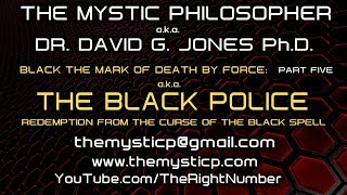 BLACK THE MARK OF DEATH BY FORCE aka THE BLACK POLICE! (Part 5) - THE MYSTIC PHILOSOPHER
