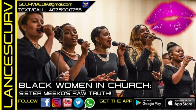 BLACK WOMEN IN CHURCH: SISTER MEEKO'S RAW TRUTH! - The LanceScurv Show