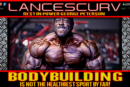 BODYBUILDING IS NOT THE HEALTHIEST SPORT BY FAR! - LANCESCURV