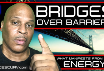 BRIDGES OVER BARRIERS: WHAT MANIFESTS FROM YOUR ENERGY? - LANCESCURV