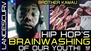 BROTHER KAMAU SPEAKS ON HIP HOP'S BRAINWASHING OF OUR YOUTH! - THE LANCESCURV SHOW