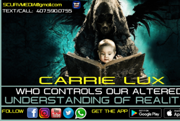 WHO CONTROLS OUR ALTERED UNDERSTANDING OF REALITY? – CARRIE LUX