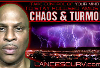 TAKE CONTROL OF YOUR MIND TO STAY FOCUSED AMIDST CHAOS AND TURMOIL! - LANCESCURV