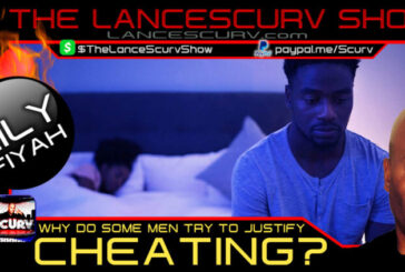 WHY DO SOME MEN TRY TO JUSTIFY CHEATING? - LILYFIYAH | THE LANCESCURV SHOW