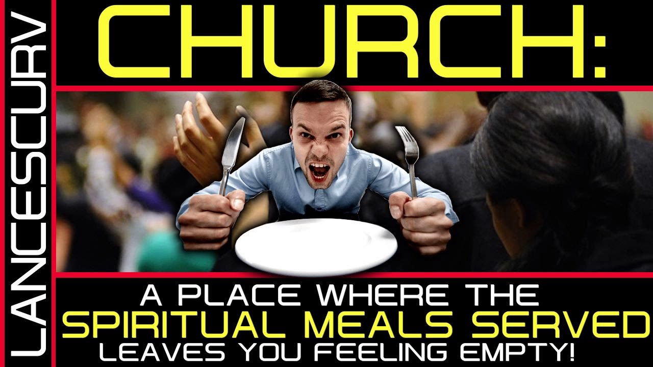 CHURCH: A PLACE WHERE THE SPIRITUAL MEALS SERVED LEAVES YOU FEELING EMPTY! - The LanceScurv Show