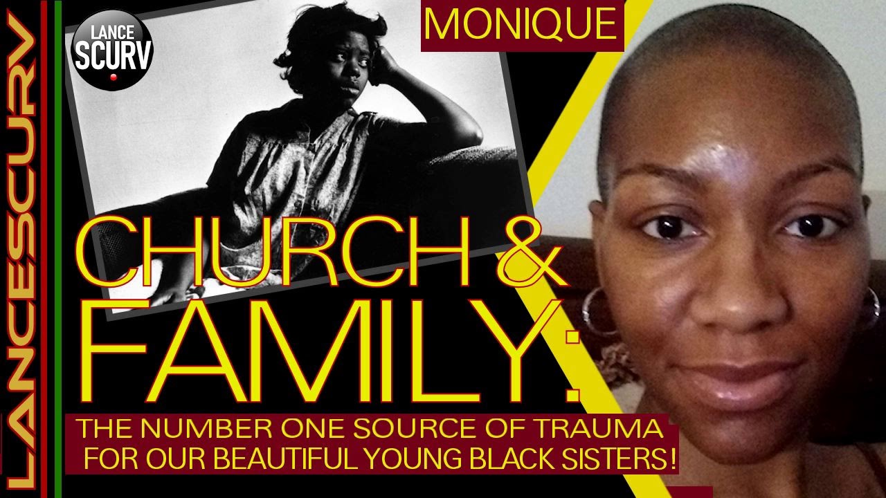 CHURCH & FAMILY: THE NUMBER ONE SOURCE OF TRAUMA FOR OUR YOUNG BLACK SISTERS! - The LanceScurv Show