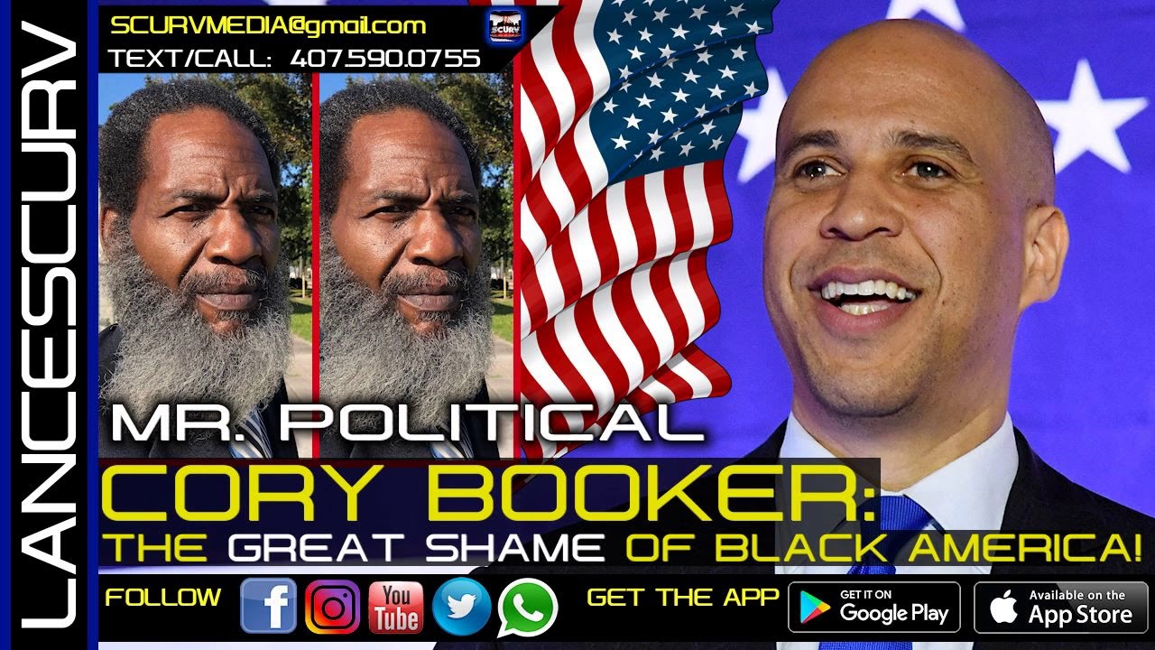 COREY BOOKER: THE SHAME OF BLACK AMERICA! - MR. POLITICAL/The LanceScurv Show
