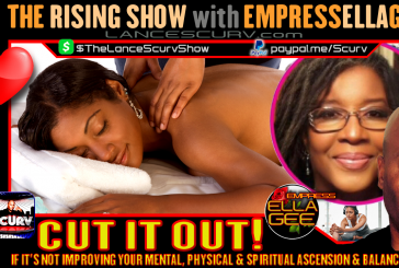 CUT IT OUT! IF IT'S NOT IMPROVING YOUR MENTAL, SPIRITUAL & PHYSICAL BALANCE & ASCENSION!