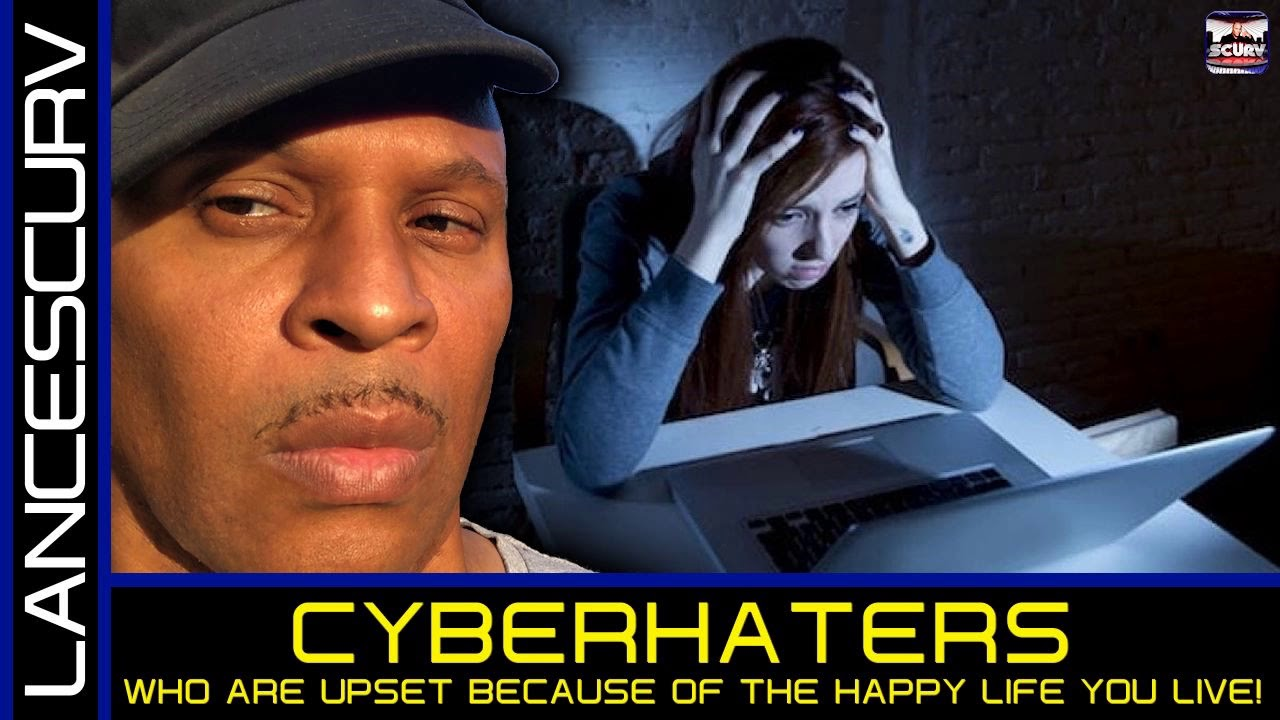 CYBERHATERS WHO ARE UPSET BECAUSE OF THE HAPPY LIFE YOU LIVE! - The LanceScurv Show