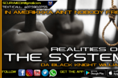 REALITIES OF THE SYSTEM: IN AMERIKKKA AIN'T NOBODY FREE!