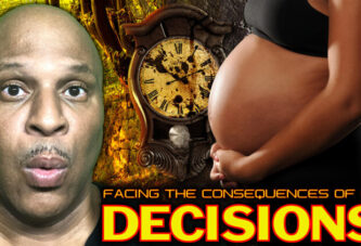 FACING THE CONSEQUENCES OF OUR DECISIONS!