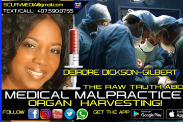 THE RAW TRUTH ABOUT MEDICAL MALPRACTICE AND ORGAN HARVESTING! - DEIRDRE DICKSON-GILBERT