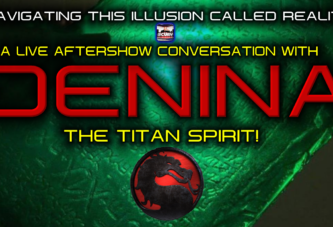 NAVIGATING THIS ILLUSION CALLED REALITY: A LIVE AFTERSHOW CONVERSATION WITH DENINA THE TITAN SPIRIT!