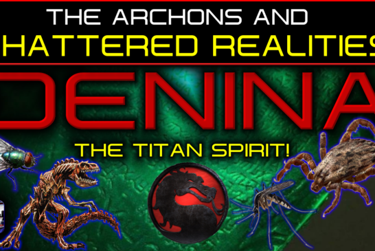THE ARCHONS AND SHATTERED REALITIES! - DENINA THE TITAN SPIRIT
