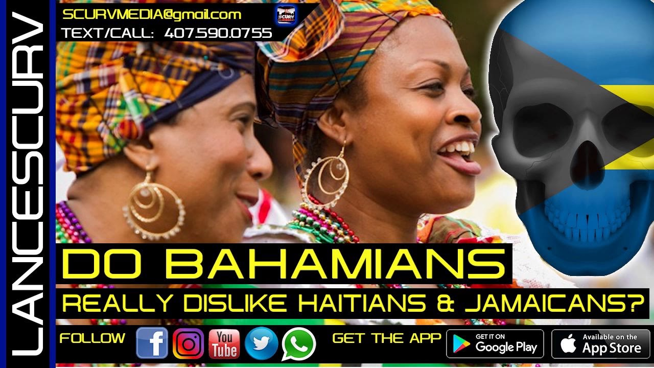 DO BAHAMIANS REALLY DISLIKE HAITIANS & JAMAICANS? - The LanceScurv Show