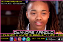DEANDRE ARNOLD LEARNED A WHITE SUPREMACY LIFE LESSON!