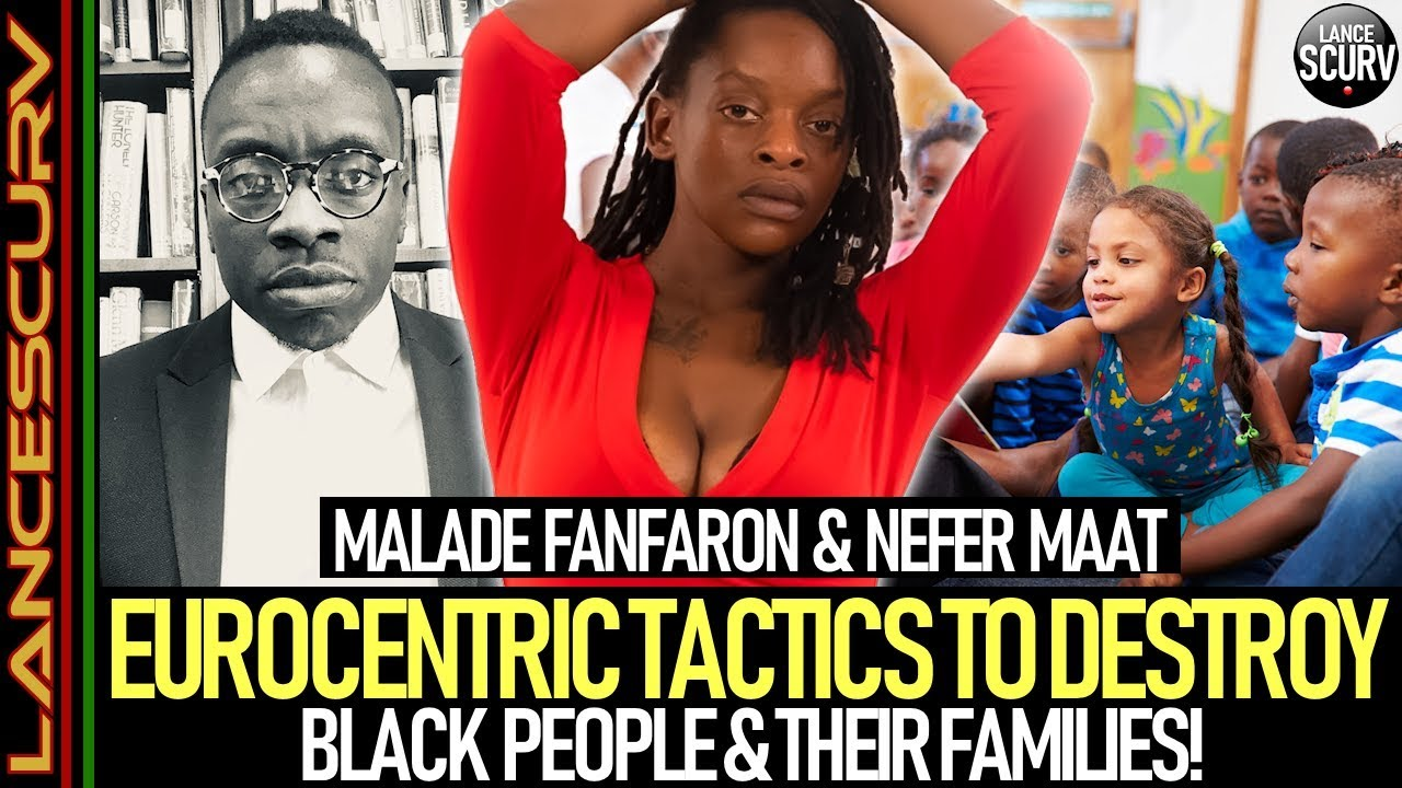 EUROCENTRIC TACTICS TO DESTROY BLACK PEOPLE & THEIR FAMILIES! - Nefer Ma'at & Malade Fanfaron