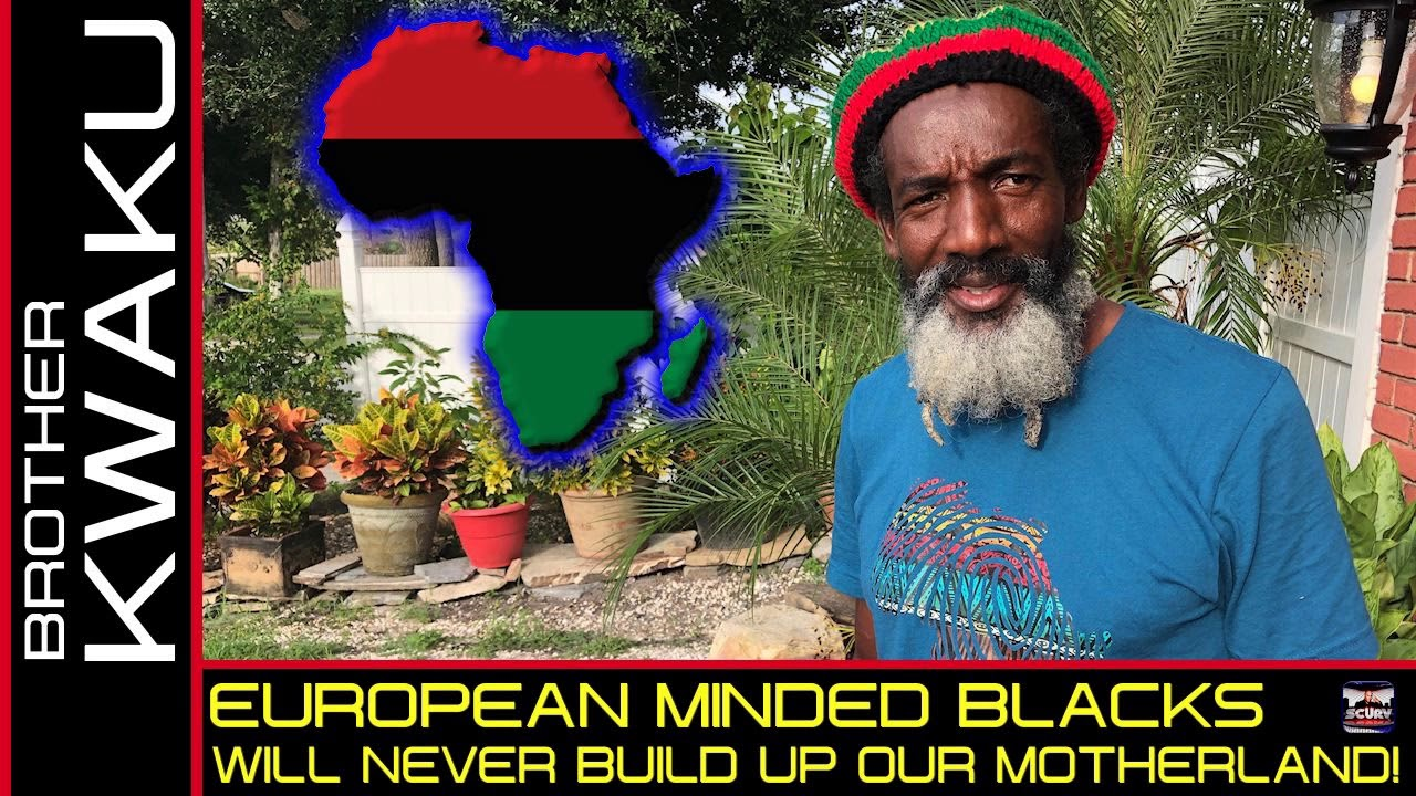 EUROPEAN MINDED BLACKS WILL NEVER BUILD UP OUR MOTHERLAND! - BROTHER KWAKU