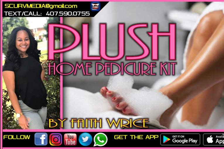 THE PLUSH HOME PEDICURE KIT BY FAITH WRICE!