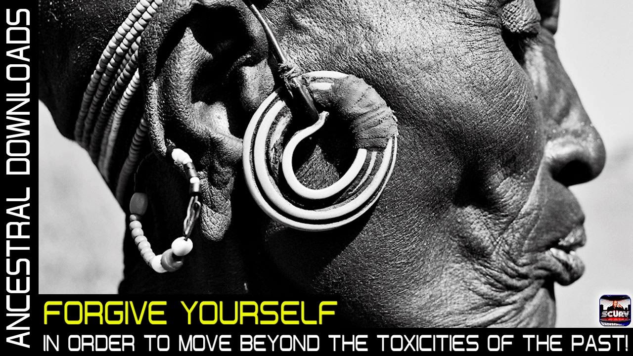FORGIVE YOURSELF IN ORDER TO MOVE BEYOND THE TOXICITIES OF THE PAST! - ANCESTRAL DOWNLOADS